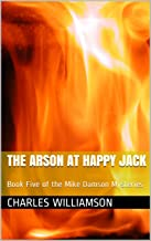 The Arson at Happy Jack: Book Five of the Mike Damson Mysteries (Mike Damson Mystery 5)