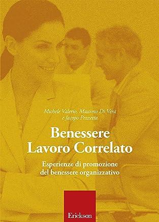 Benessere Lavoro Correlato: Esperienze di promozione del benessere organizzativo