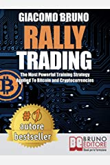Rally Trading: The Most Powerful Training Strategy Applied To Bitcoin and Cryptocurrencies (English Edition) Formato Kindle