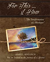 For This ... I Bow: The Transformation of a Worshiper