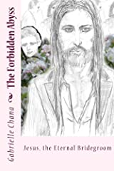 Jesus, the Eternal Bridegroom: The Forbidden Abyss: Part Two Kindle Edition