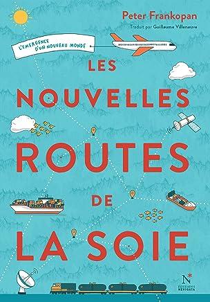 Les nouvelles routes de la soie: L'émergence d'un nouveau monde (French Edition)