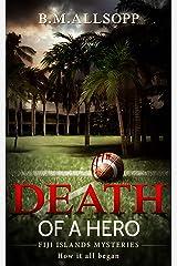 Death of a Hero: Fiji Islands Mysteries: How it all began (English Edition) Versión Kindle