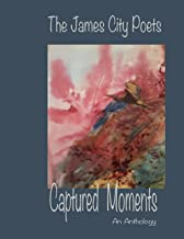 Captured Moments: The Poetry Anthology of the James City Poets (English Edition)