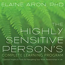 The Highly Sensitive Person's Complete Learning Program: Essential Insights and Tools for Navigating Your Work, Relationsh...