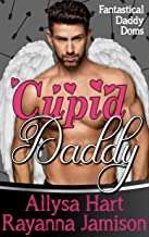 Cupid Daddy: An Enemies to Lovers Fantasy Romantic Comedy (Fantastical Daddy Doms Book 5)