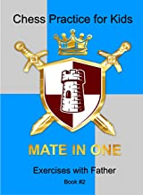 Mate in One: Chess Practice for Kids (Exercises with Father Book 2)