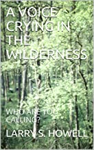A VOICE CRYING IN THE WILDERNESS: WHO ARE YOU CALLING?