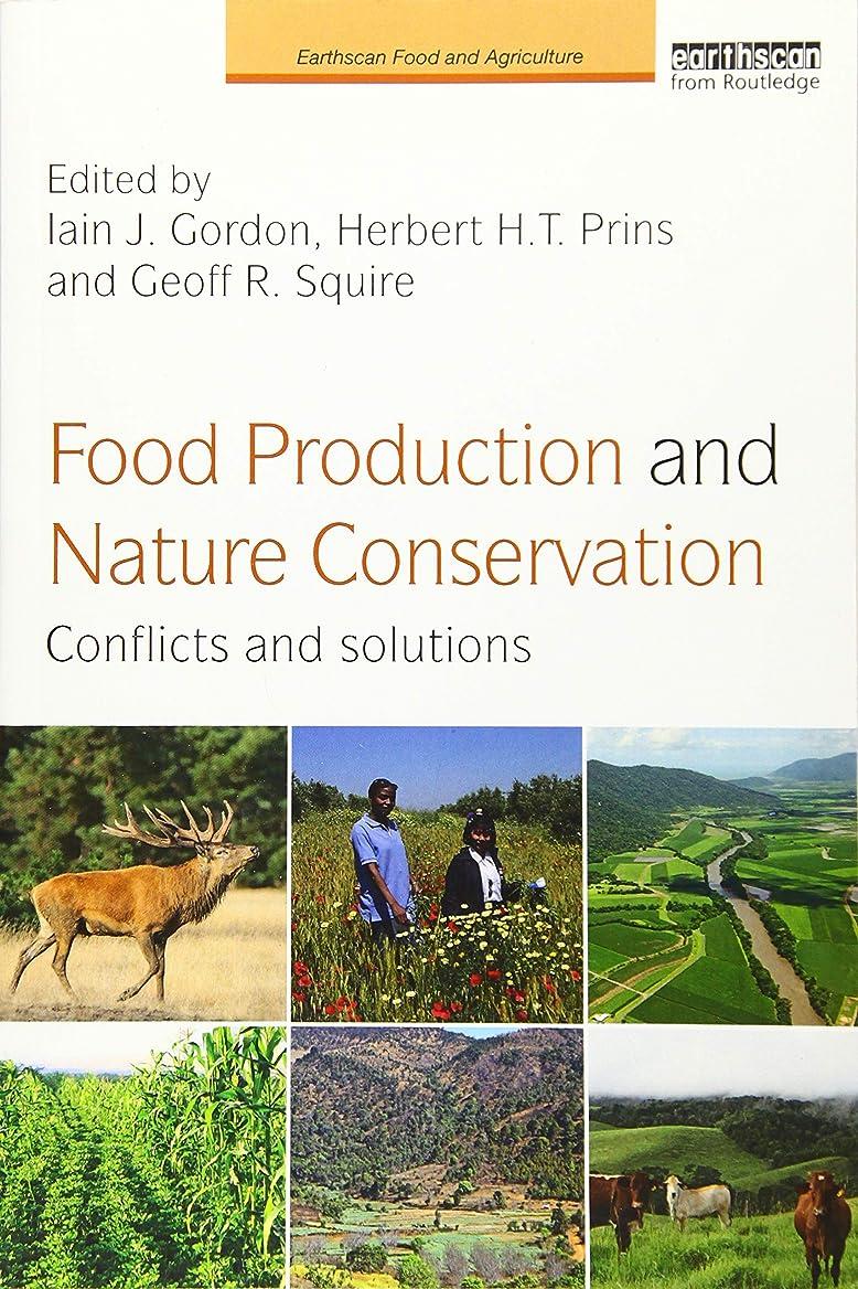 膨らませる役に立たないすきFood Production and Nature Conservation: Conflicts and Solutions (Earthscan Food and Agriculture)