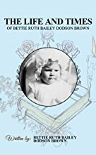 THE LIFE AND TIMES OF BETTIE RUTH BAILEY DODSON BROWN