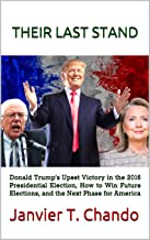 THEIR LAST STAND: Donald Trump's Upset Victory in the 2016 Presidential Election, How to Win Future Elections, and the Nex...