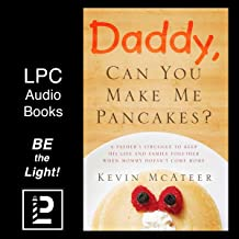 Daddy, Can You Make Me Pancakes?: The True Story of a Young Mother's Battle Against Cancer and Her Husband's Journey to Bring Healing to Their Family