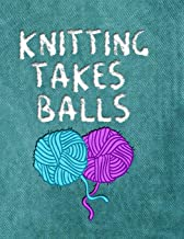 KNITTING TAKES BALLS: 8.5x11 funny softcover book with dot grid paper, to design knitting charts for new patterns!