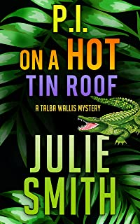 PI On A Hot Tin Roof : A New Orleans Cozy Mystery; Talba Wallis #4 (The Talba Wallis PI Series)