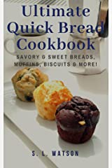 Ultimate Quick Bread Cookbook: Savory & Sweet Breads, Muffins, Biscuits & More! (Southern Cooking Recipes) Kindle Edition