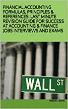 FINANCIAL ACCOUNTING FORMULAS, PRINCIPLES & REFERENCES: LAST MINUTE REVISION GUIDE FOR SUCCESS AT ACCOUNTING & FINANCE JOBS INTERVIEWS AND EXAMS