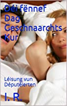 Déi fënnef Dag Geschnaarchts Kur: Léisung vun Députéierten (Luxembourgish Edition)