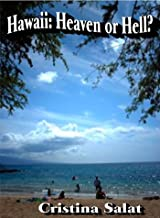 Hawaii: Heaven or Hell?: The real scoop about Living in Paradise!