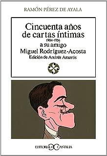 Cincuenta años de cartas íntimas, 1904-1956, a su amigo Miguel Rodríguez-Acosta (Literatura y sociedad) (Spanish Edition)