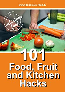 101 Food Fruit And Kitchen Hacks: www.delicious-food.tv (English Edition)