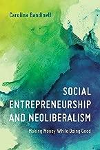 Social Entrepreneurship and Neoliberalism: Making Money While Doing Good (English Edition)