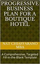 Progressive Business Plan for a Boutique Hotel: A Comprehensive, Targeted Fill-in-the-Blank Template