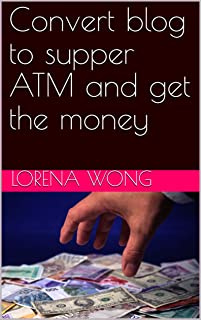 Convert blog to supper ATM and get the money