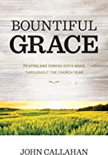 Bountiful Grace: Reaping and Sowing God's Word Throughout the Church Year