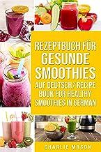 Rezeptbuch Für Gesunde Smoothies Auf Deutsch/ Recipe Book For Healthy Smoothies In German (German Edition)