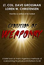 Evolution of Weaponry, A brief look at man's ingenious methods of overcoming his physical limitations to kill