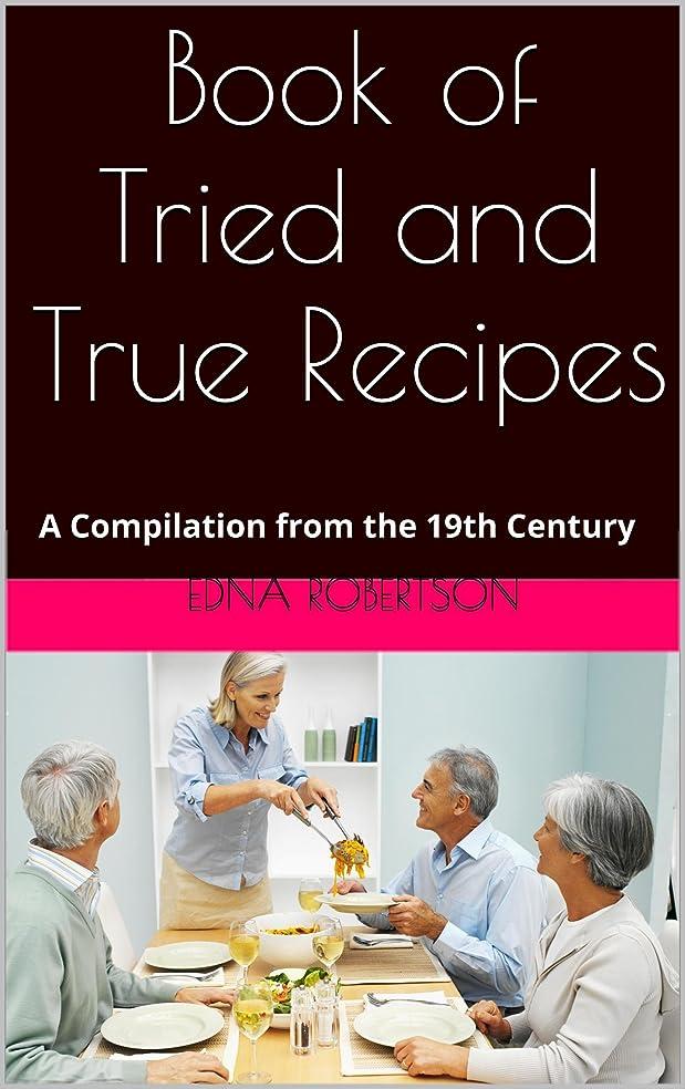 反応する取り消す感謝しているBook of Tried and True Recipes: A Compilation from the 19th Century (English Edition)