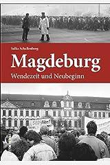 Magdeburg Wendezeit und Neubeginn, Fotografien und Zeitzeugenberichte erinnern an die Jahre des Umbruchs zwischen 1989 und 1995 (Sutton Heimatarchiv) Gebundene Ausgabe