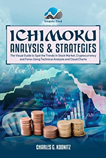 Ichimoku Analysis & Strategies: The Visual Guide to Spot the Trends in Stock Market, Cryptocurrency and Forex Using Technical Analysis and Cloud Charts
