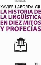 La historia de la lingüística en diez mitos y profecías (Manuales nº 540) (Spanish Edition)