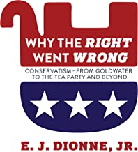 Why the Right Went Wrong: Conservatism from Goldwater to the Tea Party and Beyond