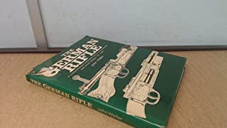 The German Rifle : A comprehensive history of the standard bolt-action designs, 1871-1945