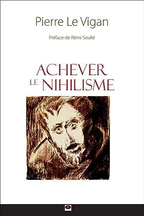 Achever le nihilisme : figures, manifestations, théories et perspectives: 2