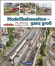 Modellbahnwelten - ganz groß: Die schönsten Märklin-Anlagen in H0