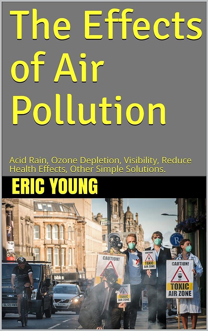 面倒異なる帝国The Effects of Air Pollution: Acid Rain, Ozone Depletion, Visibility, Reduce Health Effects, Other Simple Solutions. (English Edition)
