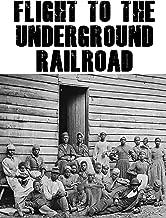 Flight To The Underground Railroad
