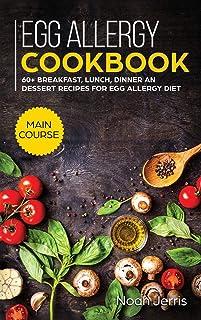 Egg Allergy Cookbook: MAIN COURSE - 60+ Breakfast, Lunch, Dinner and Dessert Recipes for Egg Allergy Diet