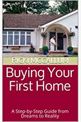 Buying Your First Home: A Step-by-Step Guide from Dreams to Reality Kindle Edition
