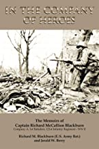 In the Company of Heroes: the Memoirs of Captain Richard M. Blackburn Company A, 1St Battalion, 121St Infantry Regiment - ...