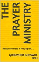 The Prayer Ministry: Being Committed In Praying for….