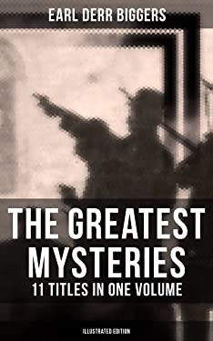 The Greatest Mysteries of Earl Derr Biggers – 11 Titles in One Volume (Illustrated Edition): Seven Keys to Baldpate, Inside the Lines, The Agony Column, ... Candles (Including the Charlie Chan Series)