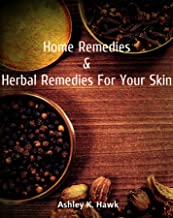 Home Remedies And Herbal Remedies For Your Skin: Skin Care in Your Own Home