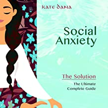 Social Anxiety: The Solution - The Ultimate Complete Guide: Improve Your Social Skills, Conversation Abilities, Self-Estee...