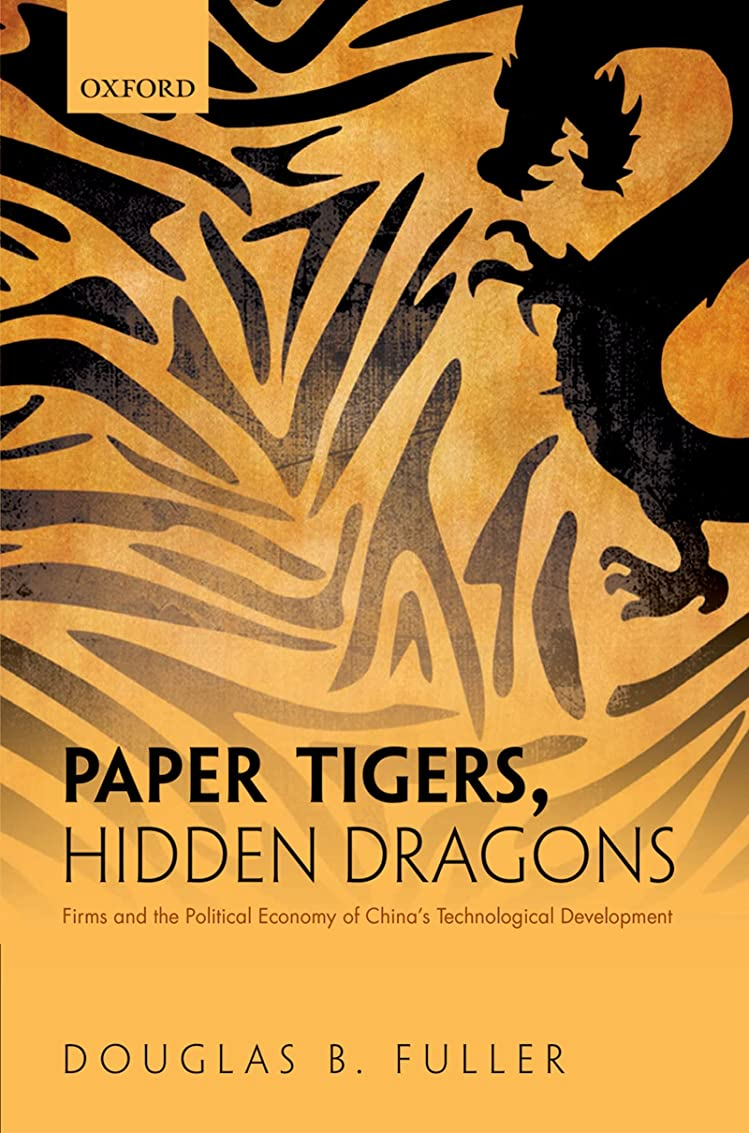 供給前兆暗記するPaper Tigers, Hidden Dragons: Firms and the Political Economy of China's Technological Development (English Edition)
