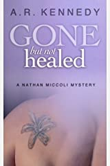 Gone But Not Healed (A Nathan Miccoli Mystery, Book 3) Kindle Edition