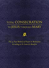 Total Consecration to Jesus Thru Mary: The 33 Day Method of Prayer & Meditation According to St. Louis de Montfort